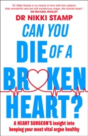 Can You Die of a Broken Heart? : A Heart Surgeons Insight into Keeping Your Most Vital Organ Health - Stamp, Nikki