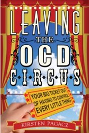 Leaving the Ocd Circus : Your Big Ticket out of Having to Control Every Little Thing - Pagacz, Kirsten