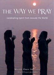 Way We Pray : Prayer Practices from Around the World - Shannon, Maggie Oman