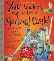 You Wouldnt Want to Be in a Medieval Castle! - Morley, Jacqueline