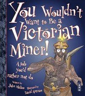 You Wouldnt Want to Be a Victorian Miner! - Malam, John