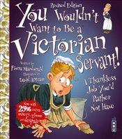 You Wouldnt Want to Be a Victorian Servant - Macdonald, Fiona