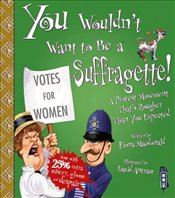 You Wouldnt Want to Be a Suffragette! - Macdonald, Fiona