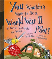 You Wouldnt Want to Be a World War Two Pilot! - Graham, Ian