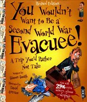 You Wouldnt Want to Be a Second World War Evacuee - Smith, S. D.