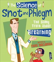 Science of Snot & Phlegm : The Slimy Truth About Breathing - Macdonald, Fiona