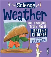 Science of the Weather : The Changing Truth About Earths Climate - Graham, Ian