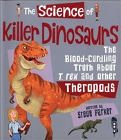 Science of Killer Dinosaurs : The Blood-Curling Truth About T-Rex and Other Theropods - Parker, Steve