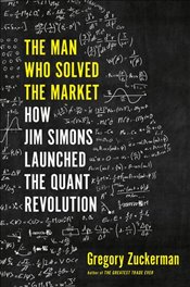 Man Who Solved the Market How Jim Simons Launched the Quant Revolution - Zuckerman, Gregory
