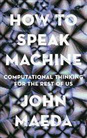 How to Speak Machine Computational Thinking for the Rest of Us - Maeda, John