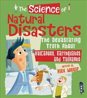 Science of Natural Disasters : The Devastating Truth About Volcanoes Earthquakes and Tsunamis -