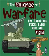 Science of Warfare : The Ferocious Facts About How We Fight - Canavan, Roger