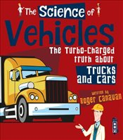 Science of Vehicles : The Turbo-Charged Truth About Trucks and Cars - Canavan, Roger