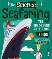 Science of Seafaring : The Float-Tastic Facts About Ships - Rooney, Anne