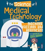Science of Medical Technology : Machines Vaccines & Healthcare - Senker, Cath