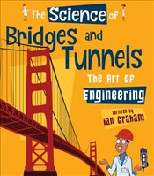 Science of Bridges & Tunnels : The Art of Engineering - Graham, Ian