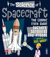 Science of Spacecraft : The Cosmic Truth About Rockets Satellites and Probes - Woolf, Alex