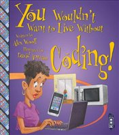 You Wouldnt Want to Live Without Coding! - Woolf, Alex
