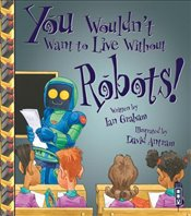 You Wouldnt Want to Live Without Robots! - Graham, Ian