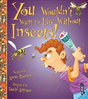 You Wouldnt Want to Live Without Insects! - Rooney, Anne