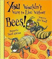 You Wouldnt Want to Live Without Bees! - Woolf, Professor Alex