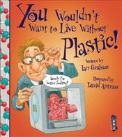 You Wouldnt Want to Live Without Plastic - Graham, Ian