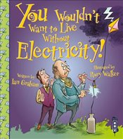 You Wouldnt Want to Live Without Electricity! - Graham, Ian