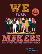 We are Makers : Real Women and Girls Shaping Our World - Richards, Amy