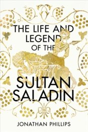 Life And The Legend Of The Sultan Saladin - Phillips, Jonathan