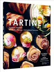 Tartine : A Classic Revisited: 68 All-New Recipes + 55 Updated Favorites  - Robertson, Chad