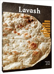 Lavash : The Bread That Launched 1,000 Meals, Plus Salads, Stews, And Other Recipes From Armenia  - Lee, John
