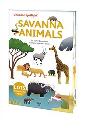 Ultimate Spotlight : Savanna Animals - Dussausois, Sophie