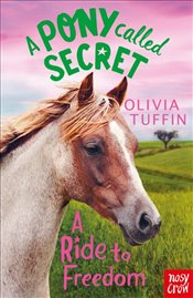 Pony Called Secret : A Ride to Freedom - Tuffin, Olivia