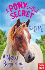 Pony Called Secret : A New Beginning - Tuffin, Olivia