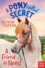 Pony Called Secret : A Friend in Need - Tuffin, Olivia