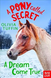 Pony Called Secret : A Dream Come True - Tuffin, Olivia