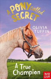 Pony Called Secret : A True Champion - Tuffin, Olivia