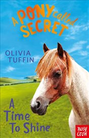 Pony Called Secret : A Time to Shine - Tuffin, Olivia