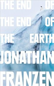 End of the end of the Earth - Franzen, Jonathan