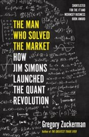Man Who Solved The Market : How Jim Simons Launched The Quant Revolution - Zuckerman, Gregory