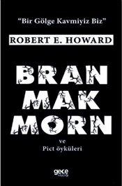 Bran Mak Morn ve Pict Öyküleri - Howard, Robert E.