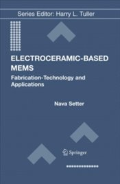 Electroceramic-Based MEMS : Fabrication-Technology And Applications - Setter, Nava