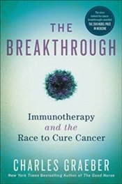 Breakthrough : Immunotherapy And The Race To Cure Cancer - Graeber, Charles