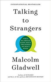 Talking to Strangers : What We Should Know about the People We Don t Know - Gladwell, Malcolm