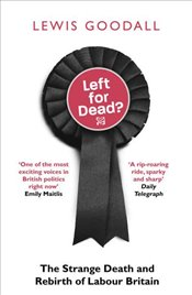 Left For Dead? : The Strange Death and Rebirth of Labour Britain - Goodall, Lewis