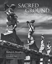 Sacred Ground : The Cemeteries of New Orleans  - Brantley, Robert S.