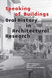 Speaking of Buildings : Oral History in Architectural Research - Gosseye, Janina