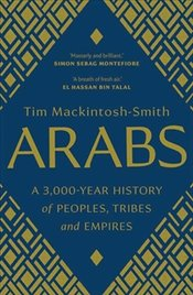 Arabs : A 3,000-Year History of Peoples, Tribes and Empires - Mackintosh-Smith, Tim