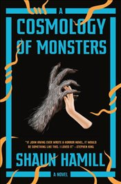Cosmology of Monsters : A Novel - Hamill, Shaun