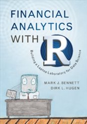 Financial Analytics With R : Building A Laptop Laboratory For Data Science - Bennett, Mark
